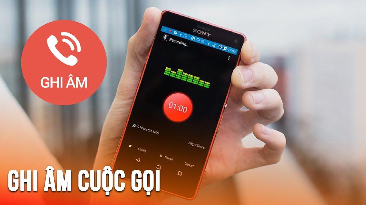 Cách ghi âm cuộc gọi cực đơn giản cho Android