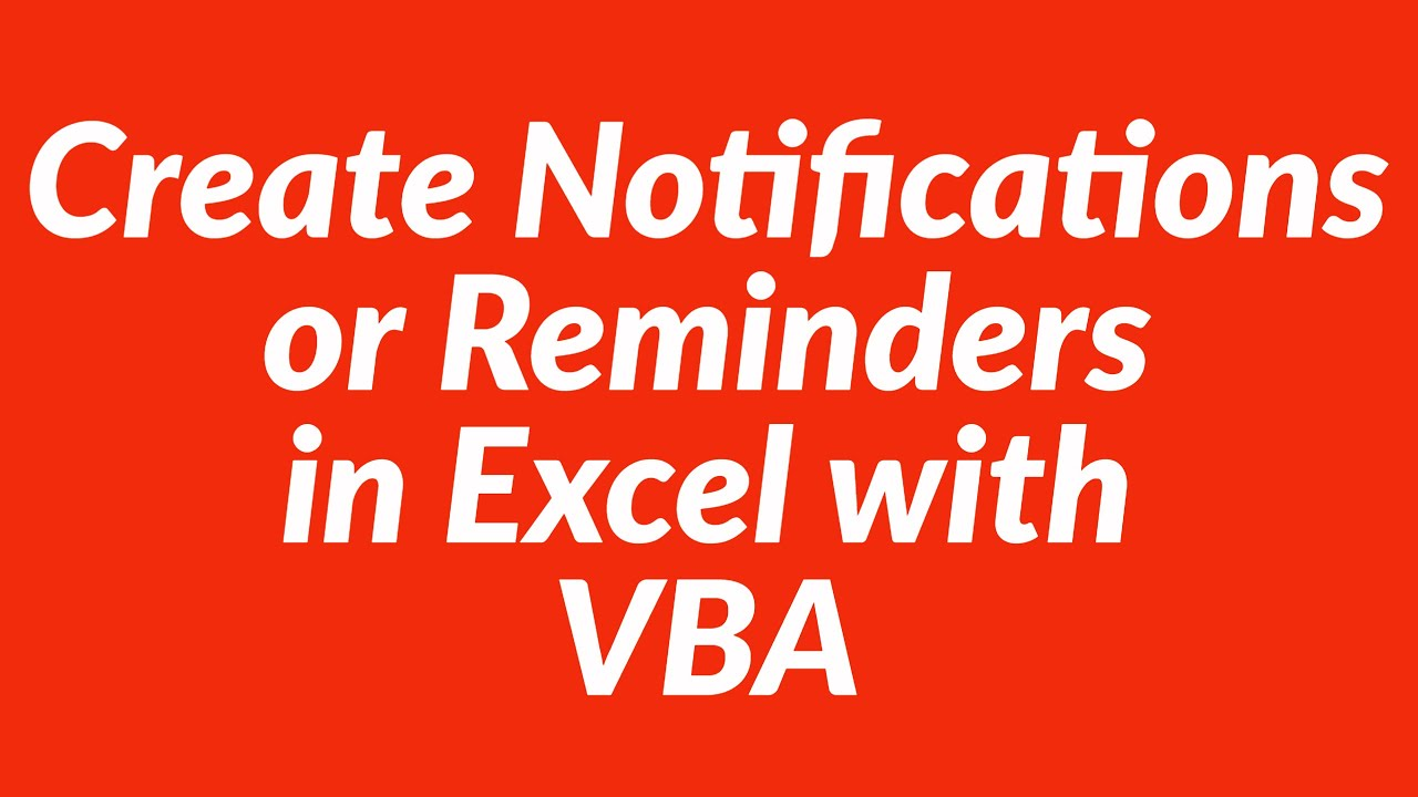 How To Create Notifications Or Reminders In Excel With Vba Youtube