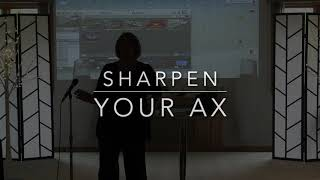 Sharpen your ax