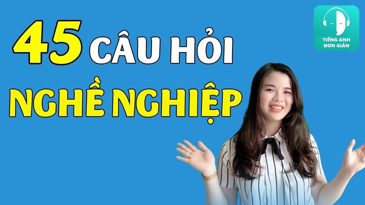 45 Câu Hỏi Về Nghề Nghiệp Đơn Giản Bằng Tiếng Anh