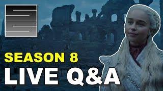 Game Of Thrones Season 8 - Live Q&A!