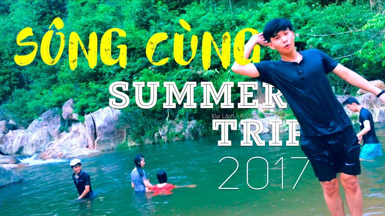 「Summer Trip」| Sông Cùng | Đại Lãnh – 6/2017