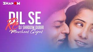 Dil Se Re | DJ Shadow Dubai Remix | feat Raw Star Mansheel Gujral