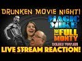 DRUNKEN MOVIE NIGHT! Magic Mike 2012 & The Full Monty 1997 - LIVE STREAM REACTION