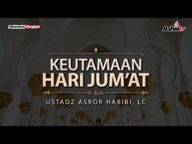 Keistimewaan Hari Jumat - Ustadz Asror Habibi, Lc