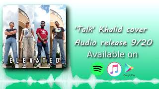 TEASER 39 Talk 39 Khalid cover by Elevated