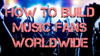 How to Build Music Fans Worldwide