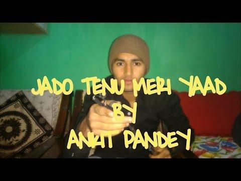 Jado Tenu Meri Yaad Auni    Ehsas      COVERED BY   ANKIT PANDEY   