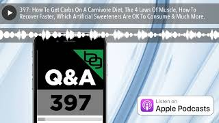 397: How To Get Carbs On A Carnivore Diet, The 4 Laws Of Muscle, How To Recover Faster, Which Artif
