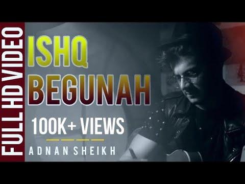 Ishq Begunah   Adnan Sheikh ( Official Music Video)