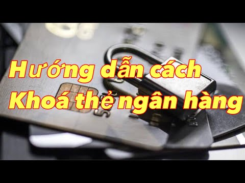 Những cách khoá thẻ ngân hàng khi bị mất hay lộ thông tin