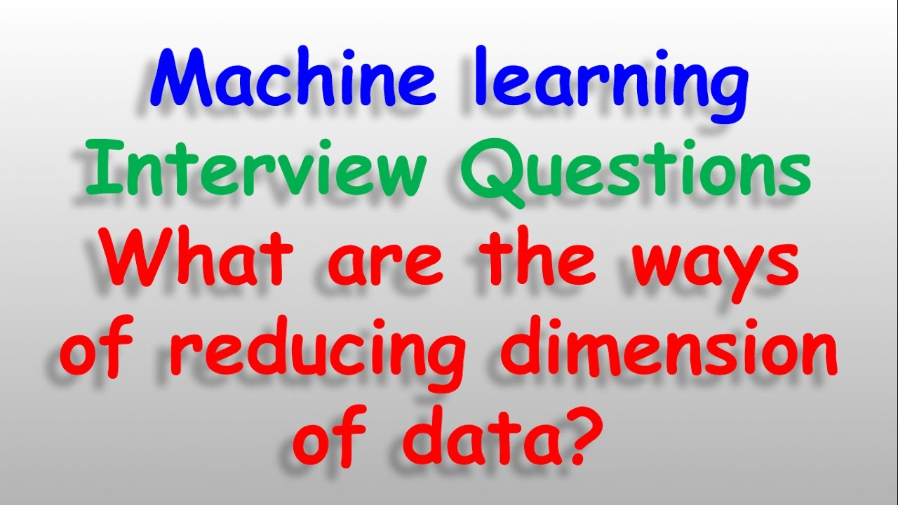 machine learning datascience interview questions what are ways machine learning datascience interview questions what are ways of reducing dimensionality of data