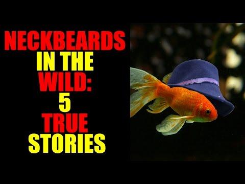 NECKBEARDS IN THE WILD: 5 TRUE TALES