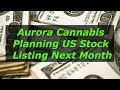 Aurora Cannabis Planning US Stock Listing Next Month!