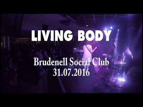 Living Body - 'Choose' + 'I Recollect' - Brudenell Social Club, Leeds (31/7/2016)