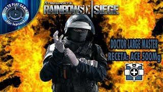 DOCTOR LARGE MASTER RECETA: ACE500Mg   SOLO SUSCRIPTORES   Rainbow Six Siege Español Latino