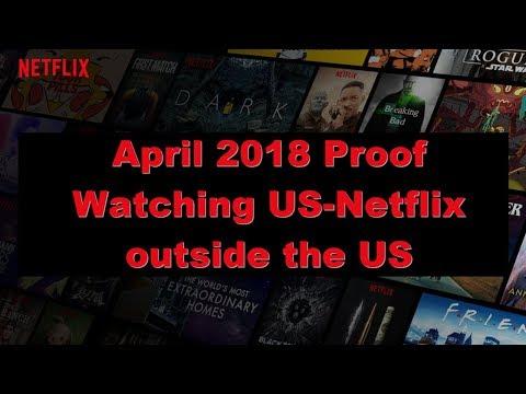 April 2018 Proof: Watch US Netflix outside the USA abroad
