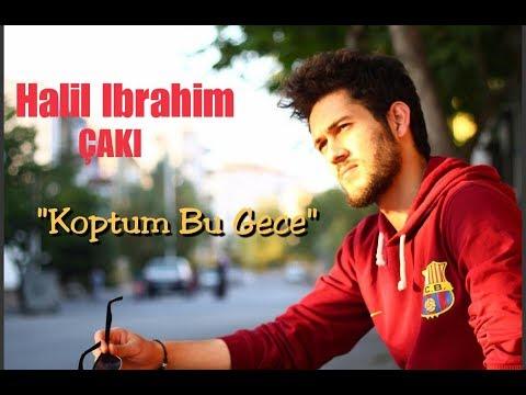 Halil İbrahim ÇAKI - KOPTUM BU GECE