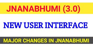 JNANABHUMI (3.0) NEW USER INTERFACE    MAJOR CHANGES    JWALA TELUGU VIDYA   