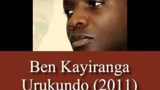 Ben Kayiranga - Urukundo 2011 (nouveauté)