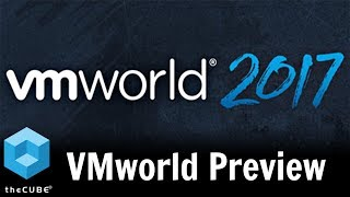 VMworld 2017 Preview Aug 2017