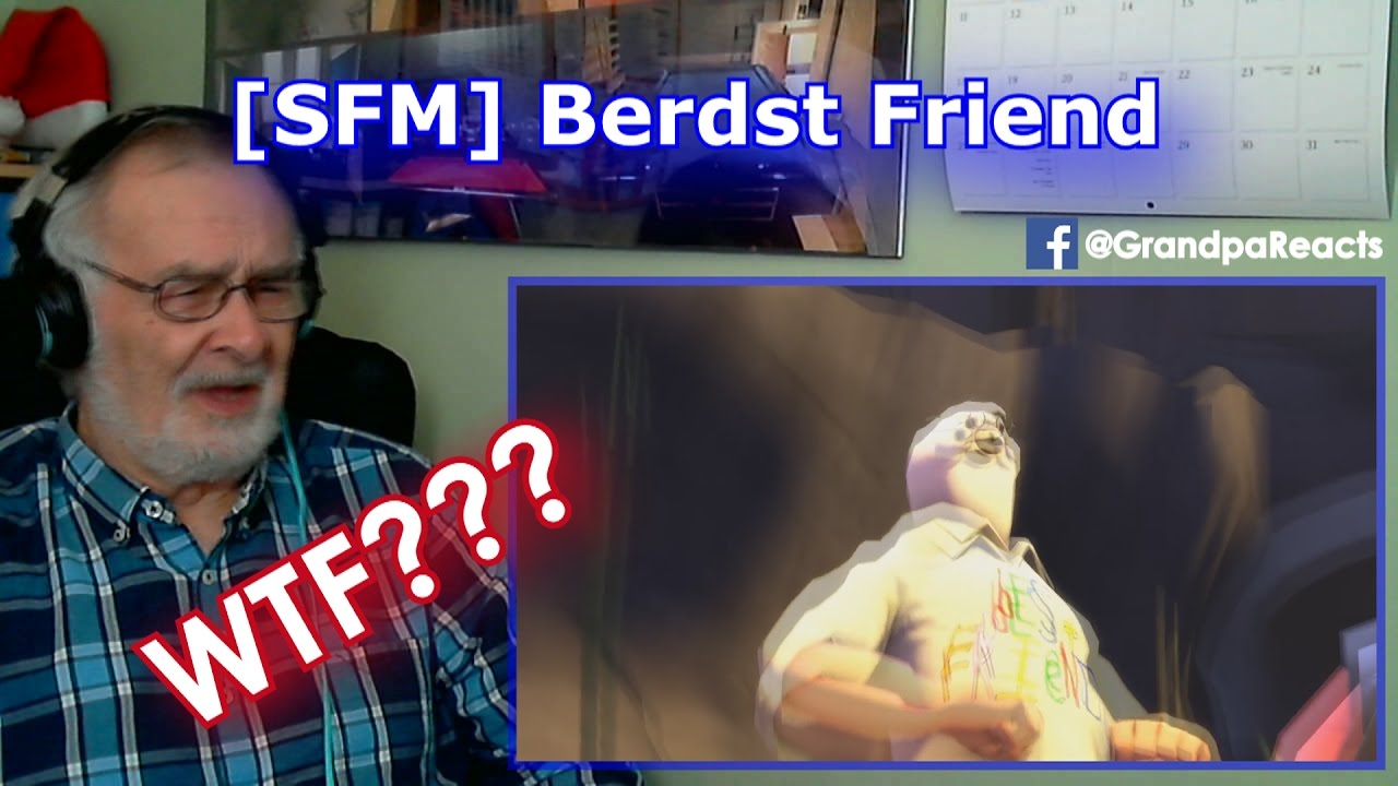 sfm berdst friend grandpa reaction youtube