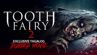 TOOTH FAIRY 2 : THE ROOT OF EVIL - TAGALOG DUBBED HORROR MOVIE - EXCLUSIVE TAGALOG DUBBED MOVIE