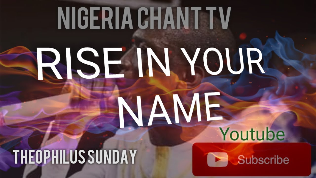 #NIGERIA CHANT # Min. Theophilus Sunday (RISE IN YOUR NAME)