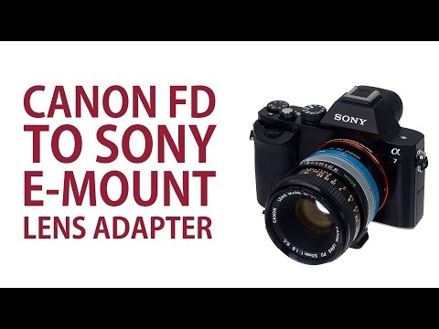 Mount a Canon FD lens on Your Sony A7 E-Mount Camera