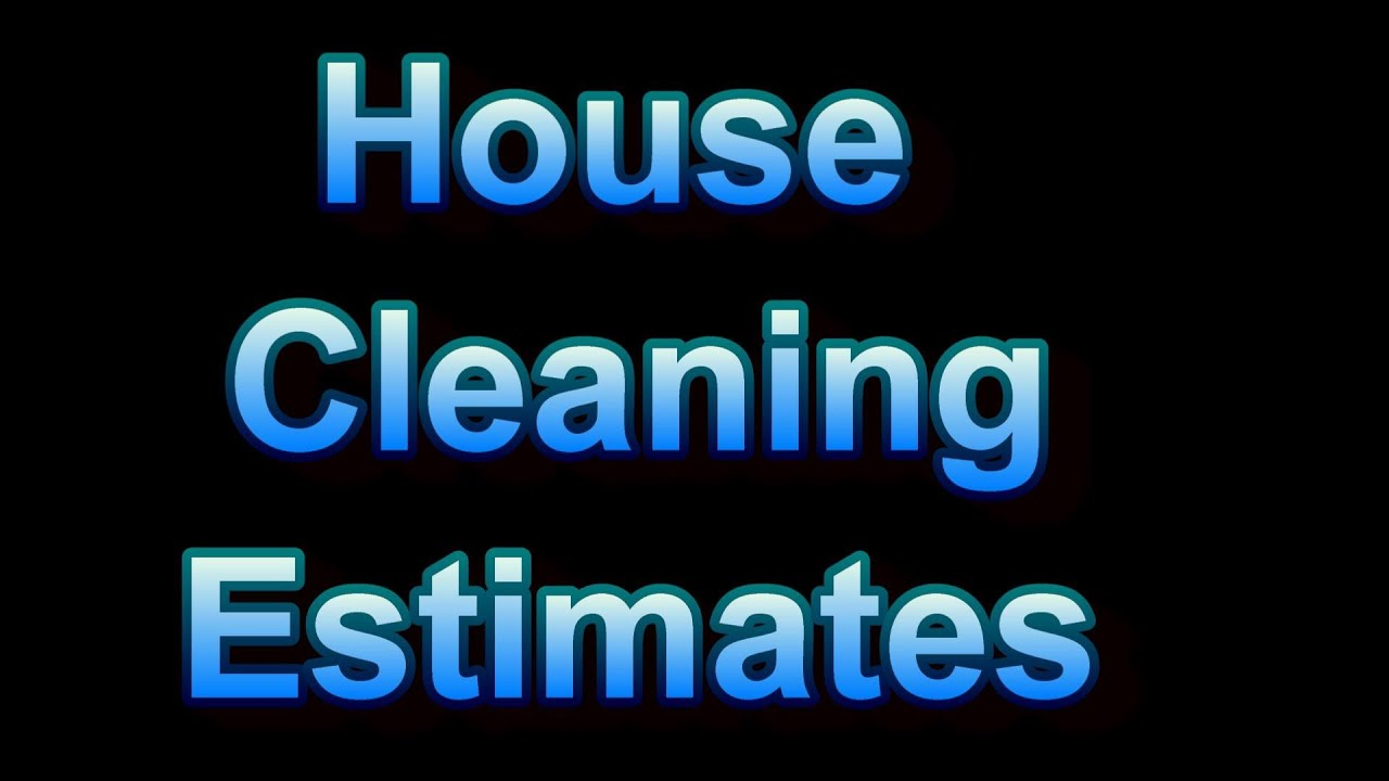 How To Do House Cleaning Estimates Details And Examples