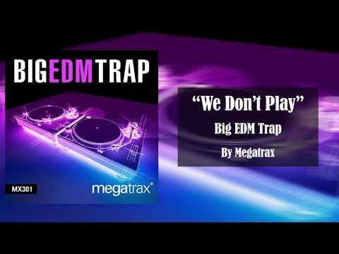 We Don't Play (Big EDM Trap)