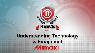 ReeceU - Mimaki - Understanding Technology & Equipment