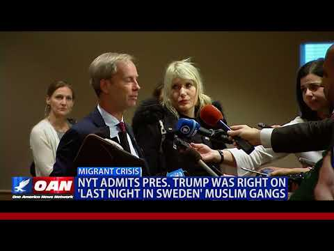 NYT Admits Pres. Trump was Right on 'Last Night in Sweden' Muslim Gangs