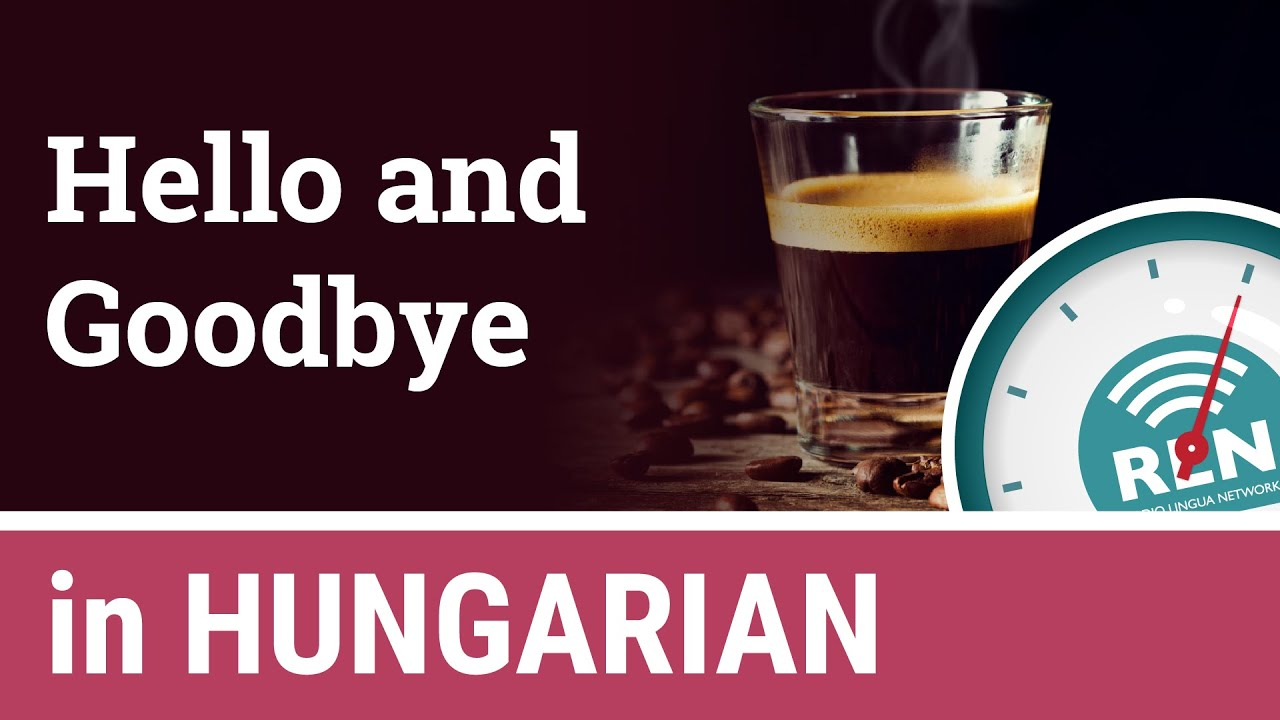 How To Say Hello And Goodbye In Hungarian One Minute Hungarian