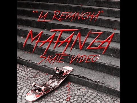 """La Revancha"" MATANZA Skate Video 2k16"