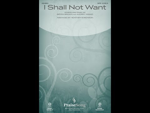I SHALL NOT WANT - Bryan Brown/Audrey Assad/arr. Heather Sorenson