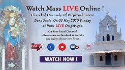 OUR LADY OF PERPETUAL SUCCOR || DONA PAULA CHAPEL || FEAST MASS ||  LIVE  || GOA ||  03 MAY 2020