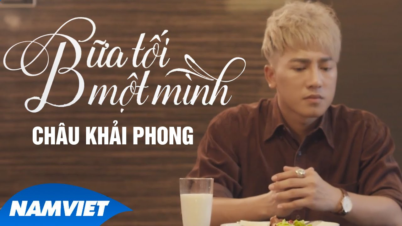 Bữa Tối Một Mình - Châu Khải Phong [MV HD OFFICIAL]