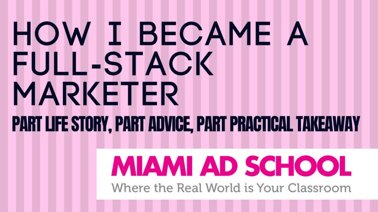 How I Became a Full-Stack Marketer | Miami Ad School Industry Heroes