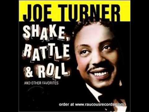 Shake, Rattle, & Roll- Joe Turner