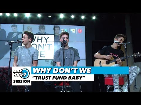 "Why Don't We ""Trust Fund Baby"" 