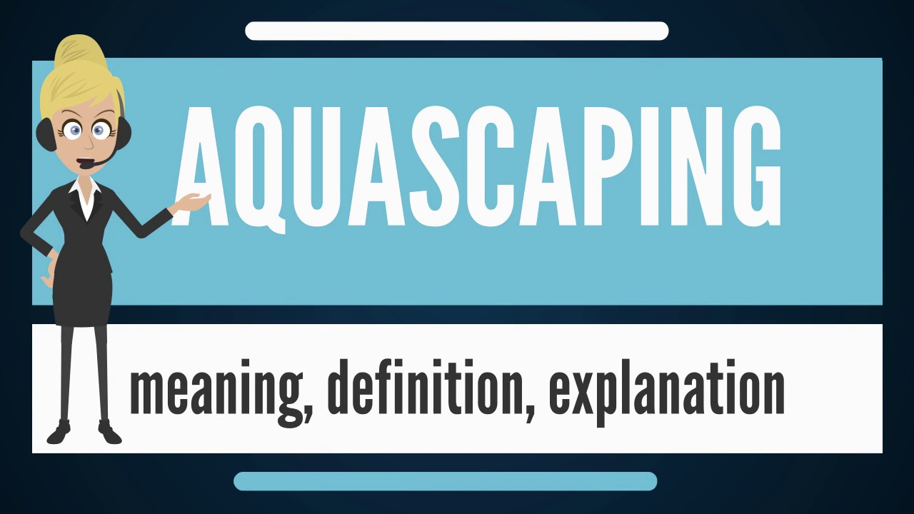 Elegant What Is AQUASCAPING? What Does AQUASCAPING Mean? AQUASCAPING Meaning,  Definition U0026 Explanation