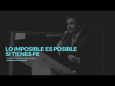 Lo imposible es posible si tienes fe | Pr Marcelo Escalona