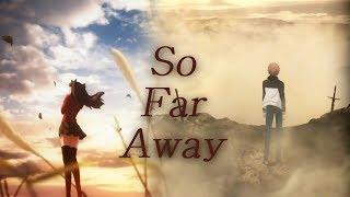 Rin x Shirou // Fate Series //「AMV」  - So Far Away