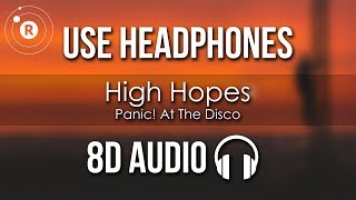 Panic! At The Disco - High Hopes (8D AUDIO)