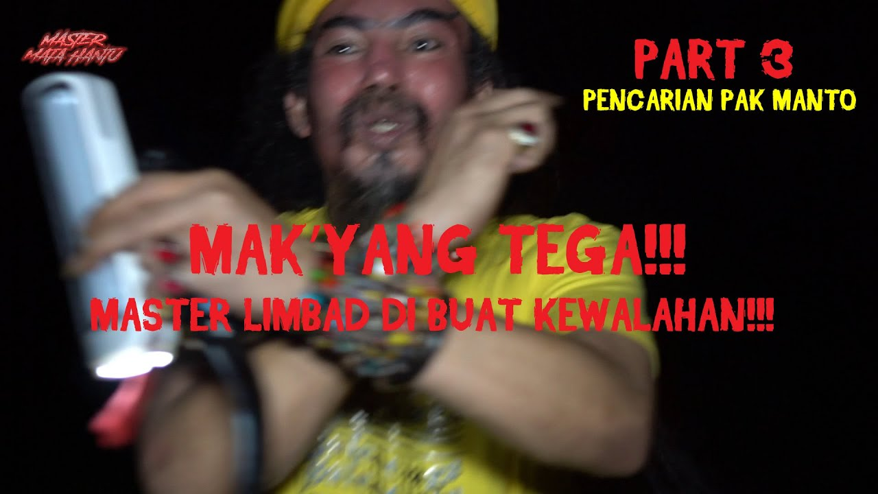 PART 3 - MAK'YANG MAKIN BRUTAL!!! MASTER LIMBAD MAKIN KEWALAHAN!!!