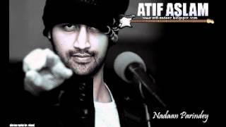 Nadan parindey by Atif Aslam