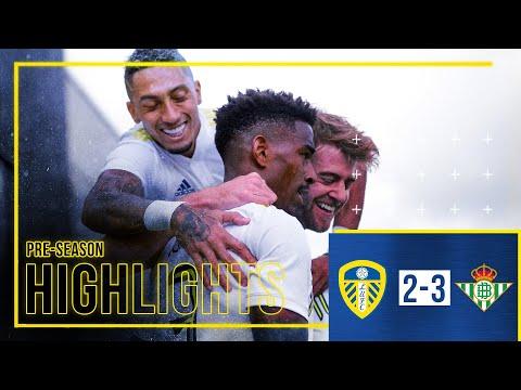 Pre-season Highlights: Leeds United 2-3 Real Betis | Bamford and Klich score for Whites