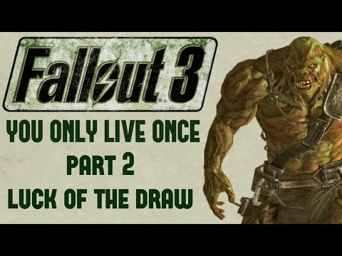 Fallout 3: You Only Live Once - Part 2 - Luck of the Draw
