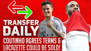 Coutinho Agrees Terms & Lacazette Could Be Sold! | Aftv Transfer Daily